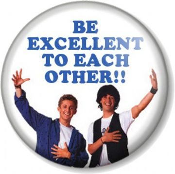 BE EXCELLENT TO EACH OTHER Pin Button Badge Bill and Ted Keanu Reeves Alex Winter